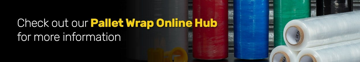 Check out our Pallet Wrap Online Hub for more information.